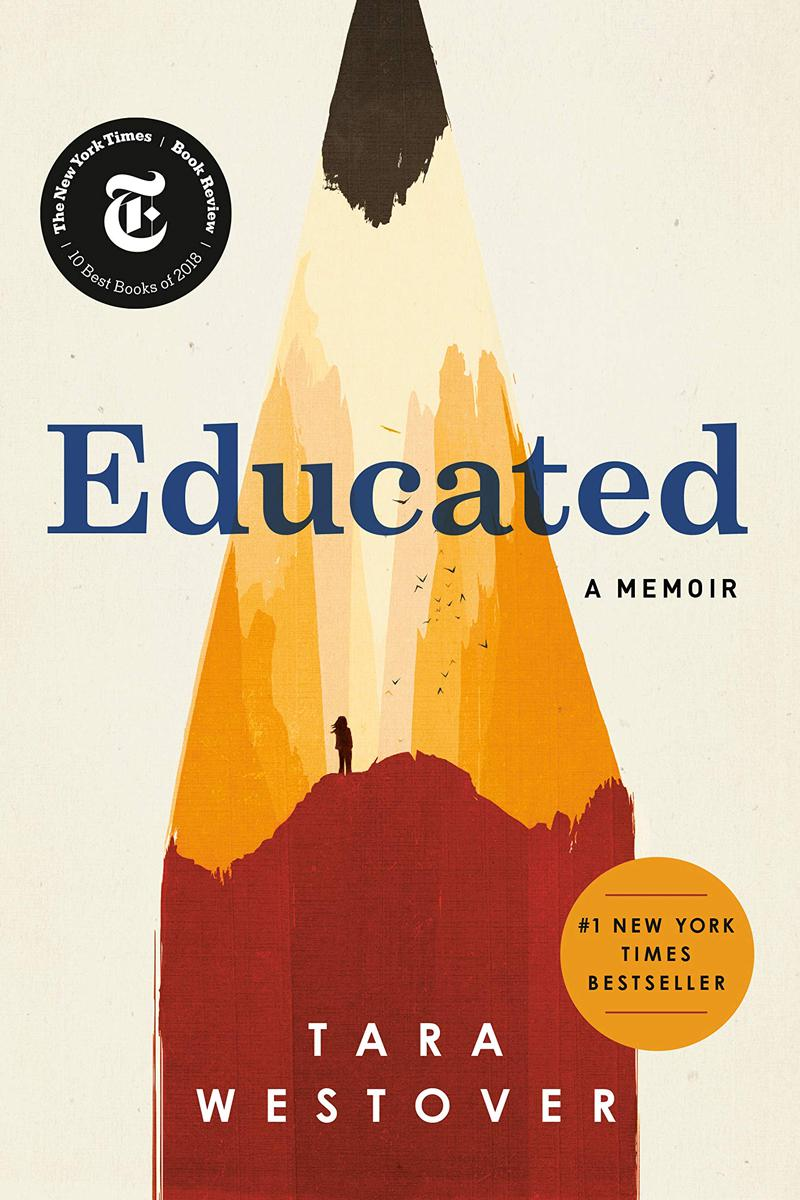 Educated: A Memoir, by Tara Westover, 2018, Random House Publishing