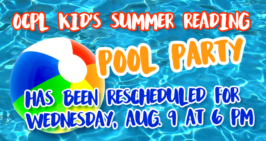 The Kid's Summer Reading Pool Party has been rescheduled for Wednesday, August 9 at 6 pm.
