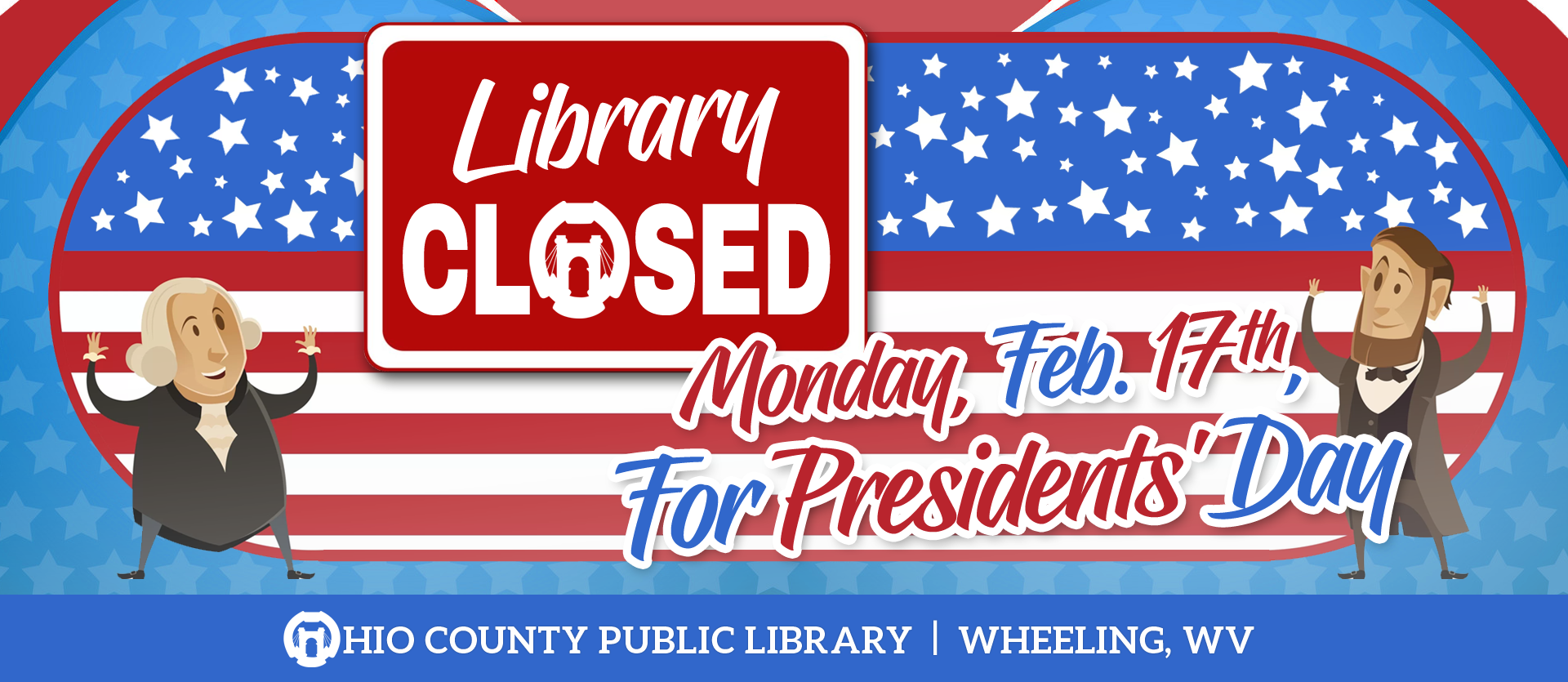 The Library will be closed Monday, Feb. 17, 2020, for Presidents' Day.