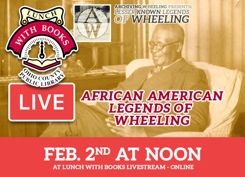 Wheeling born composer Will H. Dixon was one of nine African American Legends discussed in the February 2, 2021 Lunch With Books: Archiving Wheeling Presents: Lesser Known Legends of Wheeling